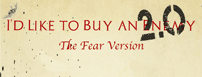 I'd Like to Buy an Enemy 2.0 – The Fear Version